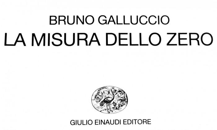 """TRA MONDI: Bruno Galluccio, """"La misura dello zero"""", Einaudi, Torino2015"""